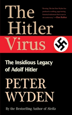 The Hitler Virus: The Insidious Legacy of Adolph Hitler - Wyden, Peter