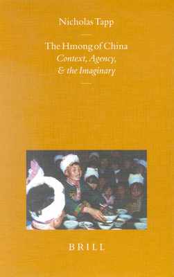 The Hmong of China: Context, Agency, and the Imaginary - Tapp, Nicholas