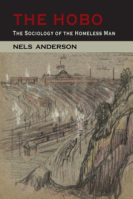 The Hobo: The Sociology of the Homeless Man - Anderson, Nels