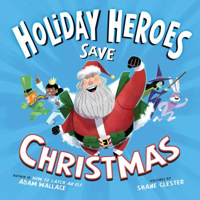 The Holiday Heroes Save Christmas - Wallace, Adam