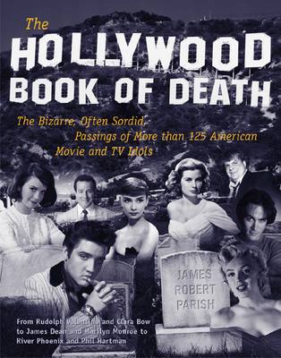 The Hollywood Book of Death: The Bizarre, Often Sordid, Passings of More than 125 American Movie and TV Idols - Parish, James