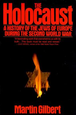The Holocaust: A History of the Jews of Europe During the Second World War - Gilbert, Martin, Sir