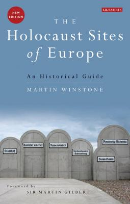 The Holocaust Sites of Europe: An Historical Guide - Winstone, Martin
