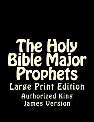 The Holy Bible Major Prophets: Large Print Edition - King James Version, Authorized