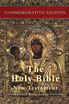 The Holy Bible: New Testament: Commemorative Edition - King James Version, Authorized