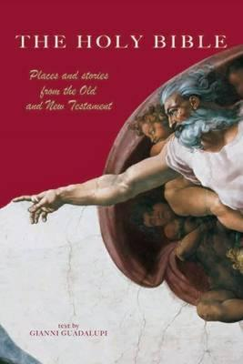 The Holy Bible: Places and Stories from the Old and New Testament - Guadalupi, Gianni (Text by)