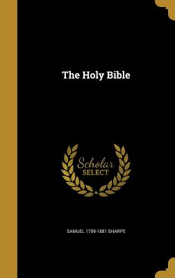 The Holy Bible - Sharpe, Samuel 1799-1881