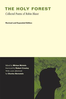 The Holy Forest: Collected Poems of Robin Blaser - Blaser, Robin, and Nichols, Miriam, Dr., PH.D. (Editor), and Bernstein, Charles, Professor (Afterword by)