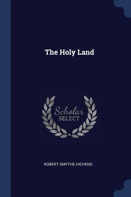 The Holy Land - Hichens, Robert Smythe