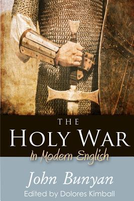 The Holy War: In Modern English - Bunyan, John, and Kimball, Dolores (Editor)
