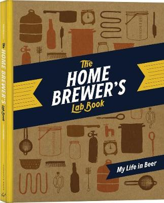 The Home Brewer's Lab Book: My Life in Beer - Chronicle Books