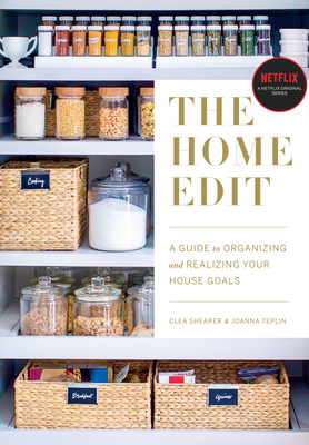 The Home Edit: A Guide to Organizing and Realizing Your House Goals - Shearer, Clea, and Teplin, Joanna