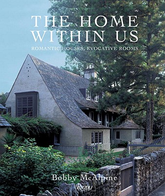 The Home Within Us: Romantic Houses, Evocative Rooms - McAlpine, Bobby, and Sully, Susan