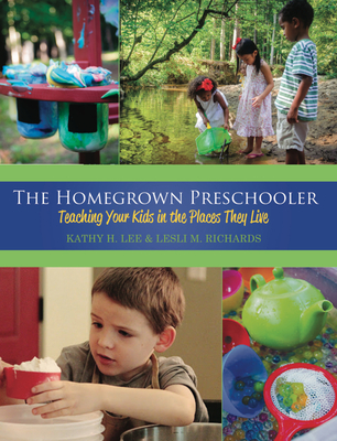 The Homegrown Preschooler: Teaching Your Kids in the Places They Live - Lee, Kathy