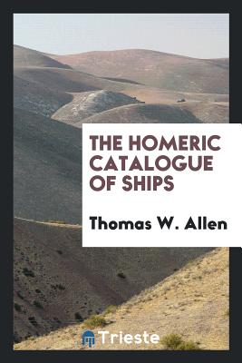 The Homeric Catalogue of Ships - Allen, Thomas W