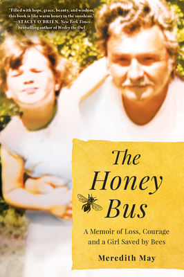 The Honey Bus: A Memoir of Loss, Courage and a Girl Saved by Bees - May, Meredith
