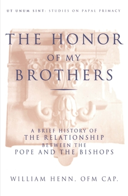 The Honor of My Brothers: A Brief History of the Relationship Between the Pope and the Bishops - Henn, William