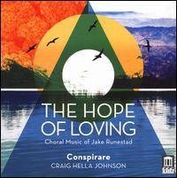 The Hope of Loving: Choral Music of Jake Runestad -