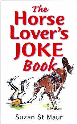 The Horse Lover's Joke Book: Over 400 Gems of Horse-related Humour - St.Maur, Suzan