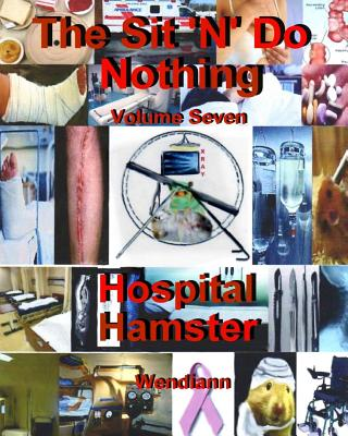 The Hospital Hamster Workbook-Volume Seven: The Hospital-Recuperating Hamster Workbook - Wendiann