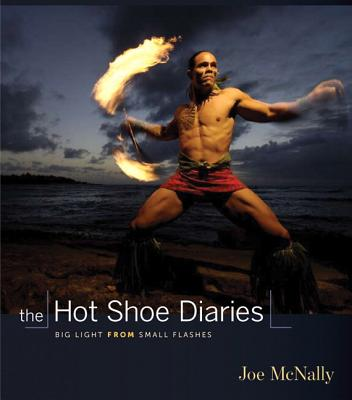 The Hot Shoe Diaries: Big Light from Small Flashes - McNally, Joe