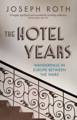 The Hotel Years: Wanderings in Europe between the Wars - Roth, Joseph, and Hofmann, Michael (Translated by)