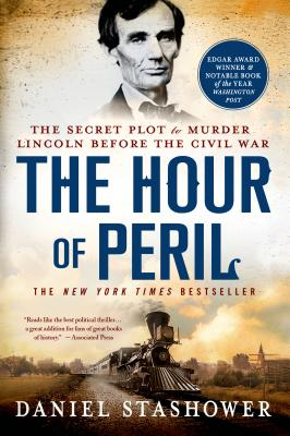 The Hour of Peril: The Secret Plot to Murder Lincoln Before the Civil War - Stashower, Daniel, and Spicer, Charles (Editor)