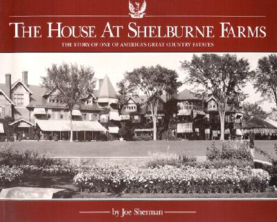 The House at Shelburne Farms: The Story of One of America's Great Country Estates - Sherman, Joe, and Webb, Alec (Introduction by)