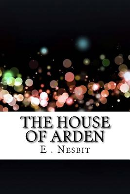The House of Arden - Nesbit, E