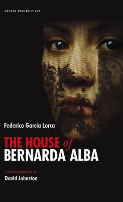 The House of Bernarda Alba: Play Without a Title - Lorca, Federico Garca, and Johnston, David (Translated by)