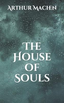 The House of Souls - Machen, Arthur