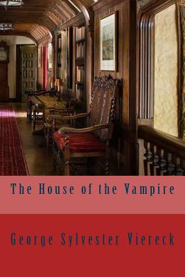 The House of the Vampire - Viereck, George Sylvester