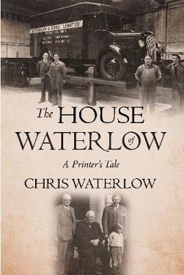 The House of Waterlow: A Printer's Tale - Waterlow, Chris