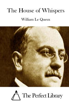 The House of Whispers - Le Queux, William, and The Perfect Library (Editor)