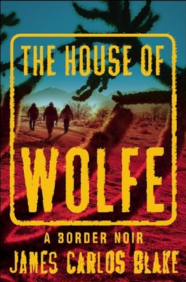 The House of Wolfe: A Border Noir - Blake, James Carlos