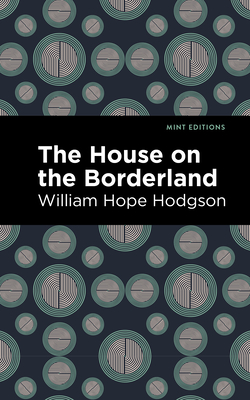 The House on the Borderland - Hodgson, William Hope, and Editions, Mint (Contributions by)