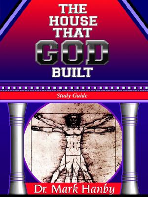 The House That God Built Study Guide - Hanby, Mark, Dr., M.D., and Hanby, Dr Mark