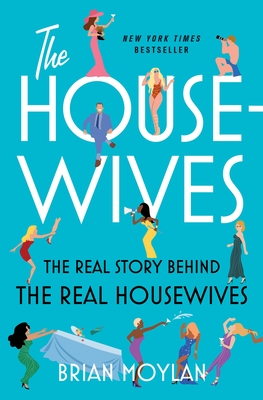 The Housewives: The Real Story Behind the Real Housewives - Moylan, Brian