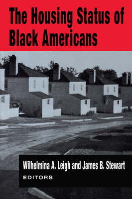 The Housing Status of Black Americans - Leigh, Wilhelmina A (Editor), and Stewart, James B (Editor)