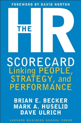 The HR Scorecard: Linking People, Strategy, & Performance - Becker, Brian E, and Ulrich, David, and Huselid, Mark A