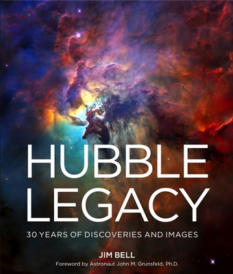 The Hubble Legacy: 30 Years of Discoveries and Images - Bell, Jim