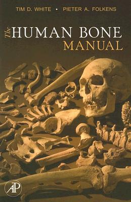 The Human Bone Manual - White, Tim D, and Folkens, Pieter A