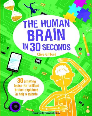 The Human Brain in 30 Seconds: 30 Amazing Topics for Brilliant Brains Explained in Half a Minute - Gifford, Clive, and Robins, Wesley