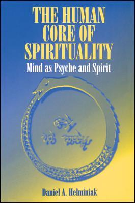 The Human Core of Spirituality - Helminiak, Daniel A, Ph.D.