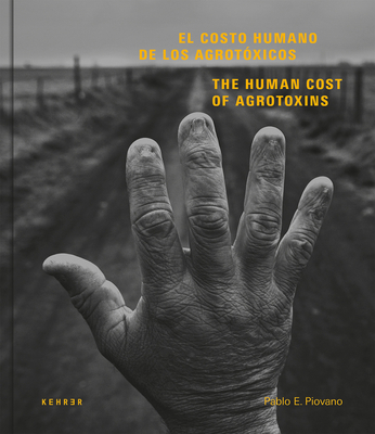 The Human Cost: Agrotoxins in Argentina - Piovano, Pablo E (Photographer)