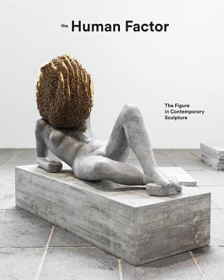 The Human Factor: Uses of the Figure in Contemporary Sculpture - Curtis, Penelope, Dr., and Martin, Herbert, and Lee, Lisa