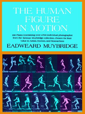 The Human Figure in Motion - Muybridge, Eadweard, and Taft, R (Designer)