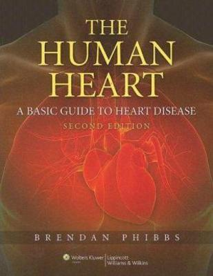 The Human Heart: A Basic Guide to Heart Disease - Phibbs, Brendan, MD