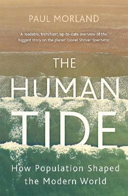 The Human Tide: How Population Shaped the Modern World - Morland, Paul