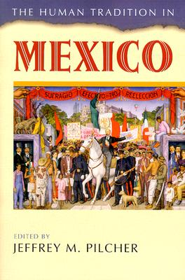 The Human Tradition in Mexico - Pilcher, Jeffrey M (Editor)